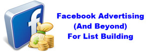 Facebook Advertising (And Beyond) For List Building